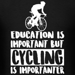 Cycling - Education Is Important But Cycling Is - Men's T-Shirt