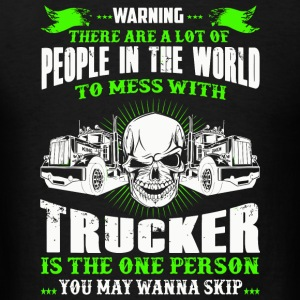 Trucker - People In The World To Mess With Truck - Men's T-Shirt