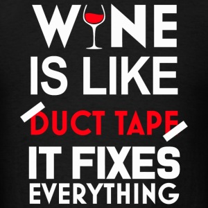 Wine - wine is like duct tape it fixes everythin - Men's T-Shirt