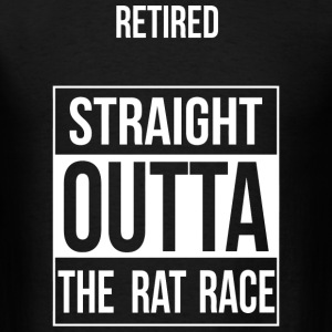 Rat Race - Retired -- Straight Outta the Rat Rac - Men's T-Shirt