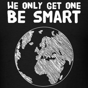 Environment - We only get one be smart - Men's T-Shirt