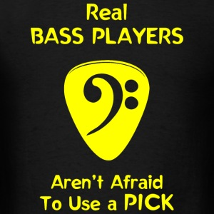 Bass player - Real Bass Players Use a Pick - Men's T-Shirt