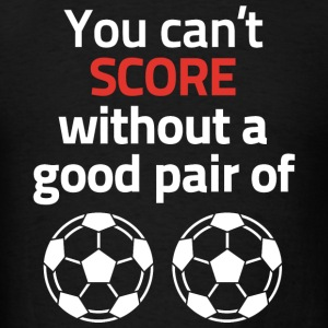 FOOTBALL - YOU CAN'T SCORE WITHOUT A GOOD PAIR O - Men's T-Shirt