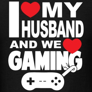 GAMMER - I LOVE MY HUSBAND AND WE LOVE GAMING - Men's T-Shirt