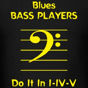 Bass - Blues Bass Players Do It In I - IV - V - Men's T-Shirt