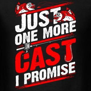Fishing - Just one more cast I promise - fishing - Men's T-Shirt