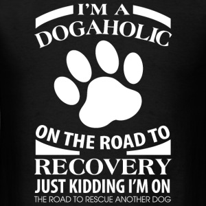 Dog - I'm A Dogaholic On The Road To Recovery Ju - Men's T-Shirt