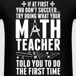Math Teacher - If At First You Don't Success Try - Men's T-Shirt