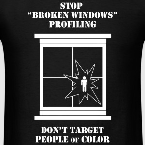 Police - Stop Broken Windows Police Profiling - Men's T-Shirt