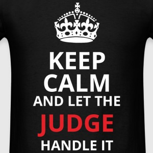 JUDGE - KEEP CALM AND LET THE JUDGE HANDLE IT - Men's T-Shirt