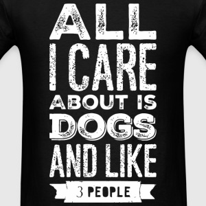 Dog lover - All I Care About Is My Dog And Like - Men's T-Shirt