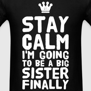 Sister - Stay Calm I'm going to be a big sister - Men's T-Shirt