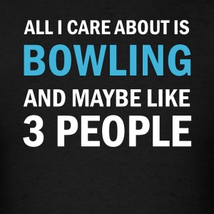 All I Care About is Bowling and Mayble Like 3 Peop - Men's T-Shirt