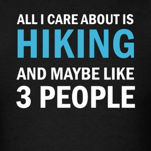 All I Care About is Hiking - Men's T-Shirt