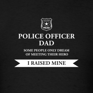 Police Officer Dad - I Raised My Hero - Men's T-Shirt