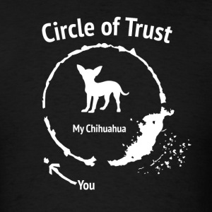 Funny Chihuahua shirt - Circle of Trust - Men's T-Shirt