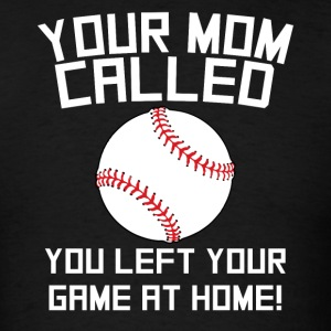 Mom Called You Left Your Game At Home Baseball - Men's T-Shirt