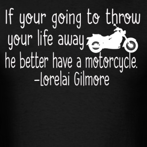 He better have a motorcycle - Men's T-Shirt