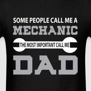 A Mechanic The Most Important Call Me Dad T Shirt - Men's T-Shirt