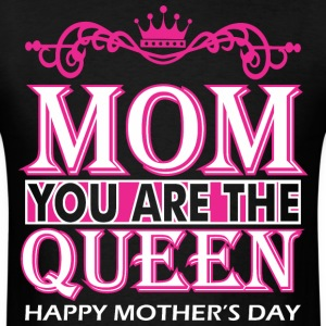 Mom You Are The Queen Happy Mothers Day - Men's T-Shirt