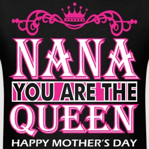 Nana You Are The Queen Happy Mothers Day - Men's T-Shirt