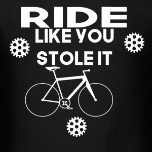 ride like you stole it - Men's T-Shirt