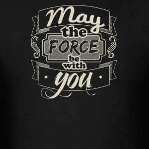 May the force with you - Men's T-Shirt