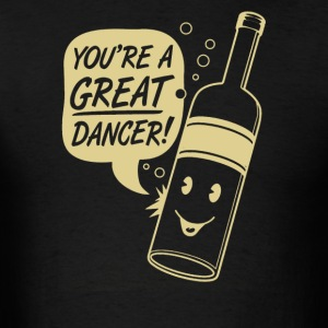 You're a great dancer - Men's T-Shirt
