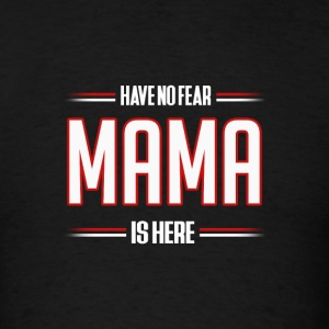 Have No Fear Mama is Here Funny Mama Shirt - Men's T-Shirt
