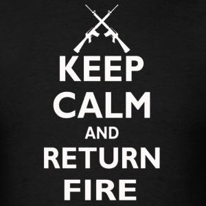 Keep Calm And Return Fire - Men's T-Shirt