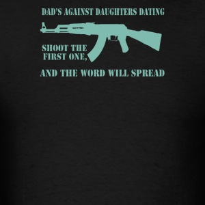 Dad's against daugters dating Shoot the first one - Men's T-Shirt