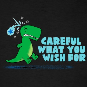 Careful What You Wish For - Men's T-Shirt