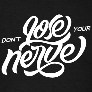 Dont_Lose_Your_Nerve - Men's T-Shirt