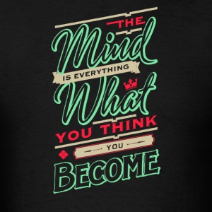 The mind is everything what you think you become - Men's T-Shirt