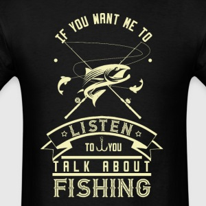 If you want to talk to me fishing - Men's T-Shirt