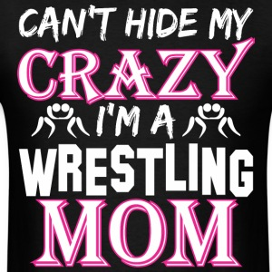 Cant Hide My Crazy Im A Wrestling Mom - Men's T-Shirt