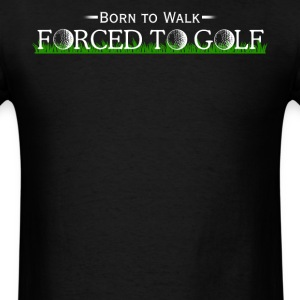 Born to Walk Forced to Golf - Men's T-Shirt