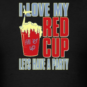 I love my red cup lets have a party - Men's T-Shirt