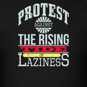 Protest Against The Rising Tide of Laziness - Men's T-Shirt