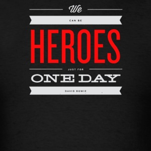 We can be heroes just for one day - Men's T-Shirt