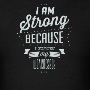 I am strong because i know my weaknesses - Men's T-Shirt