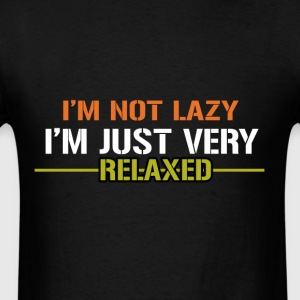 I'm Not Lazy I'm Just Very Relaxed - Men's T-Shirt