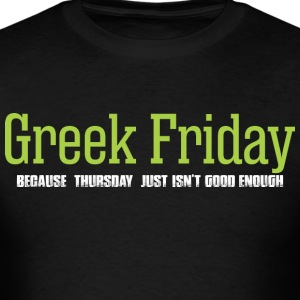 Greek Friday Because Thursday Isnt Good Enough - Men's T-Shirt