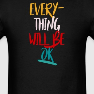 motivation quote everything will be ok by H&F Mark - Men's T-Shirt