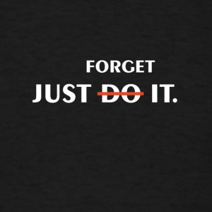 Just forget it - Men's T-Shirt