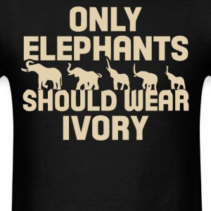 Only Elephants should wear ivory shirt - Men's T-Shirt