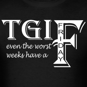 TGIF Even The Worst Weeks Have A Friday - Men's T-Shirt