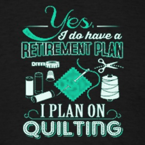 3 YES I DO HAVE A RETIREMENT PLAN - Men's T-Shirt