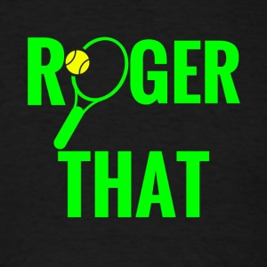 roger that tennis shirt - Men's T-Shirt