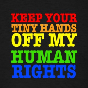 Keep Your Tiny Hands Off My Human Rights - Men's T-Shirt